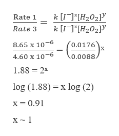 k [I]*H202 k [I-]*H202] Rate 1 Rate 3 (0.0176 X 8.65 x 10-6 4.60 x 10-6 0.0088. 1.88 2 log (1.88) x log (2) x= 0.91