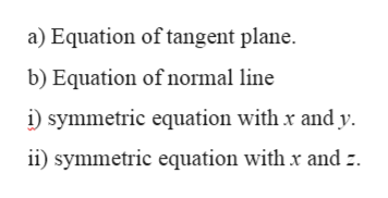 a) Equation of tangent plane b) Equation of normal line symmetric equation with x and y i symmetric equation with x and :