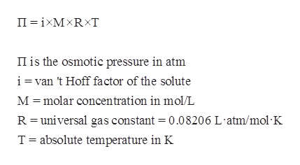 II ixMxRxT II is the osmotic pressure in atm ivan 't Hoff factor of the solute M molar concentration in mol/L R =universal gas constant = 0.08206 L atm/mol K T absolute temperature in K
