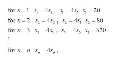 for n 1 s 4s,^^ s = 4s0 s, = 20 for 2 s 4s2 S2 4s s2 80 for n 3 s 4s3- s3 = 4s, s3 = 320 for n n s = 4s 'n-