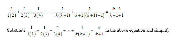 1 1 + + 1 1 1 k+1 2(3) 3(4) (k+1) k+1((k+1) +1) k+1+1 1 Substitute 1 in the above equation and simplify 1(2) 2(3) 3(4) k(k 1 1