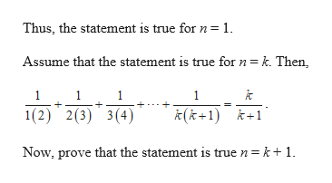 Thus, the statement is true for n 1 Assume that the statement is true for n k. Then, k 1 1 1 1 1(2) 2(3) 3(4) k(k+1)k1 Now, prove that the statement is true n = k+ 1 +