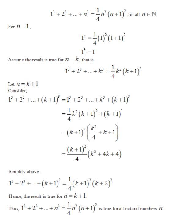 1+2+nn? (n+1) for all n E N For n 1 Assume the result is true for N = k, that is P+2t k+ 1) Let n k1 Consider +2(k+1)1+2 +... + k? + (k+1) 1 (k 4 -k+1 4 (k +1\ (k + 4k + 4) 4 Simplify above (k+1}={(k+1}(& + 2j +2 4 Hence, the result is true for = k +1 Thus, 123...+ n = -n (n+1 is true for all natural numbers N. 4