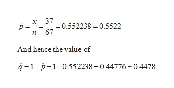 37 X 0.552238 0.5522 67 And hence the value of q1-p 1-0.552238 = 0.44776 = 0.4478