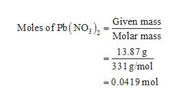 Moles of Pb (NO, ). = Given mass Molar mass 13.87 g 331 g/mo =0.0419 mol
