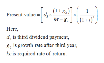 (1+ 8) dx ke - 82 1 Present value (1+) Here d, is third dividend payment, 82 is growth rate after third year ke is required rate of return