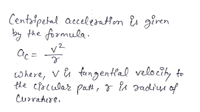Centaipetal acceleratHon s giren by the fomula v2 ac= where, V tangental velocily to the cioular Pat, A ad'us of Currature