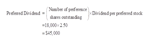 (Number of perference Preferred Dividend = XDividend per preferred stock shares outstanding 18,000x 2.50 = $45,000