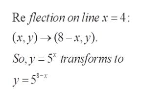 Re flection on line x= 4: (x, y)(8-x, y) So, y 5 transforms to y = 58-x