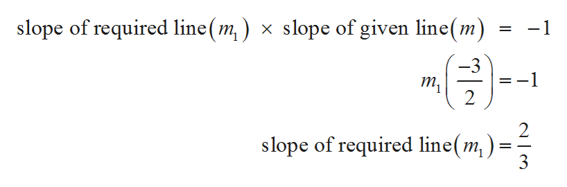 slope of required line(m,) x slope of given line(m) -1 = -3 т, 2 2 slope of required line(m) 3