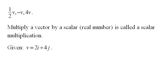 ,4 Multiply a vector by a scalar (real number) is called a scalar multiplication Given: v 2i+4j.
