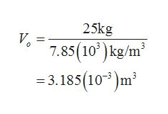 25kg V 7.85(10)kg/m =3.185(10m2