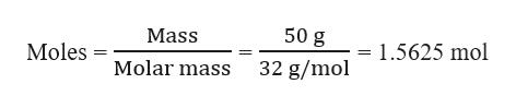 50 g Mass 1.5625 mol Moles 32 g/mol Molar masS