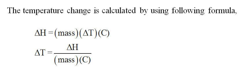 The temperature change is calculated by using following formula, AH(mass)(AT)(C) ΔΗ ΔΤ ass)(C)