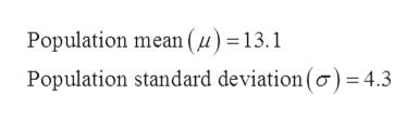 Population mean (u) = 13.1 Population standard deviation (o 4.3
