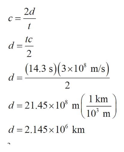 2d t tc d 2 (14.3 s)(3x10 m/s) d 2 1km d 21.45x 108 m 103 d 2.145x 10 km