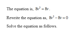 The equation is, 8 = 8v Rewrite the equation as, 83-8v 0 Solve the equation as follows