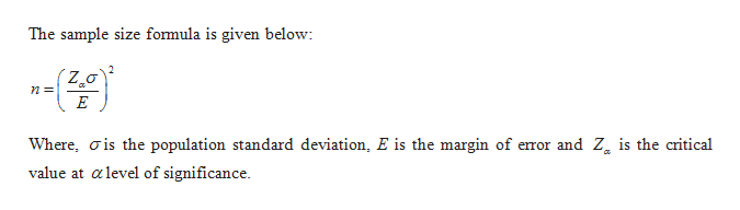 The sample size formula is given below: (Zoa Where, is the population standard deviation, E is the margin of emror and Zg is the critical value at alevel of significance.