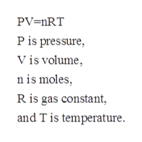 PV=nRT Pis pressure Vis volume nis moles R is gas constant, and Tis temperature