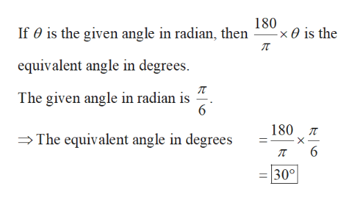 180 If 0 is the given angle in radian, then x0 is the п equivalent angle in degrees The given angle in radian is 6 180 л The equivalent angle in degrees X 6 30°