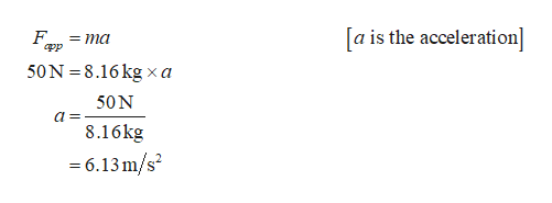 a is the acceleration] F = ma app 50N 8.16 kgxa X 50N 8.16kg -6.13m/s2