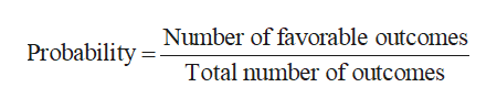 Number of favorable outcomes Probability= Total number of outcomes