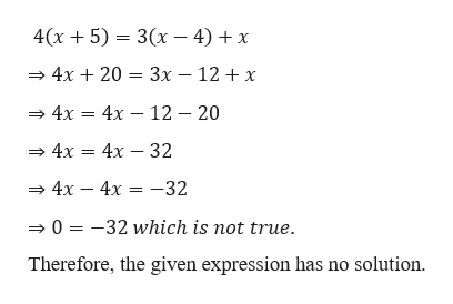 4(x5 3- 4) x X 4x 20 3x - 12 + x » 4x = 4x - 12 - 20 4x 4x -32 » 4x - 4x = -32 »0 = -32 which is not true. Therefore, the given expression has no solution