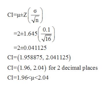 0.1 21.645 /16 2+0.041125 CI-(1.958875, 2.041125) CI (1.96, 2.04) for 2 decimal places CI 1.96 u<2.04 이들