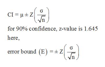 CI Z for 90% confidence, z-value is 1.645 here error bound (E) = Z