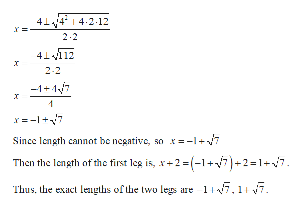 -4t424.2-12 2.2 -4t 112 2.2 -4+ 47 Since length cannot be negative, so r= -1+7 Then the length of the first leg is, x+2 (-1+7) +2=17 Thus, the exact lengths of the two legs are -1+7,1+/7.