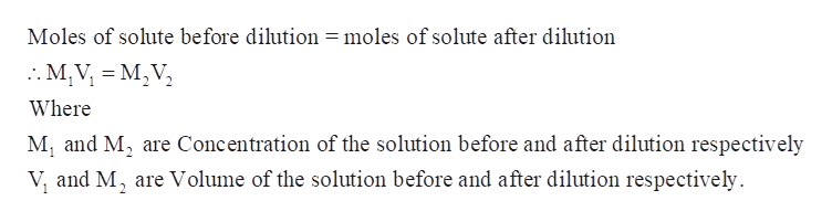 Moles of solute before dilution = moles of solute after dilution .M,V M,V Where Mi and M2 are Concentration of the solution before and after dilution respectively V, and M, are Volume of the solution before and after dilution respectively 2