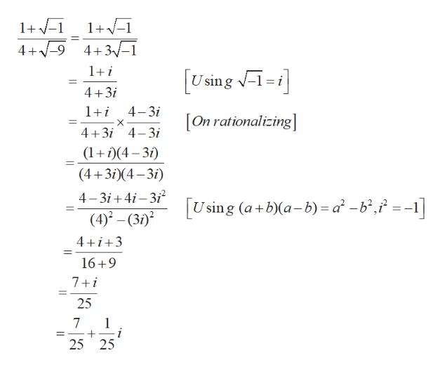 1+1 1+ 4+3-1 4+-9 1i [Using i 4 3 1 i 4-3i [On rationalizing] 4 3i 4 3i (14-3 (4 3)4-31 4-3i+4-3i2 Using (a+b)a-b) = a -b,/=-1] (4)(3i) 4 3 16 9 7 i 25 7 1 =- 25 25