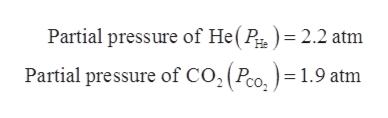 Partial pressure of He(P) = 2.2 atm Partial pressure of Co, (Pco,=1.9 atm