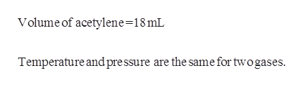 Volume of acetylene=18mL Temperature and pre ssure are the same for twogases.
