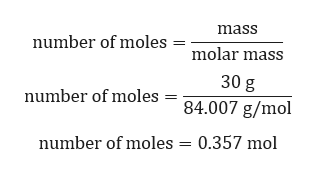mass number of moles molar mass 30 g number of moles 84.007 g/mol number of moles = 0.357 mol