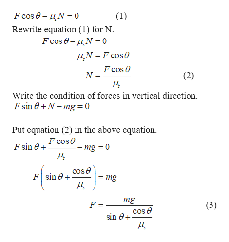 Fcos e- N0 Rewrite equation (1) for N Fcos e-N0 (1) N =F cose Fcos e N (2) Write the condition of forces in vertical direction. Fsin N-mg = 0 Put equation (2) in the above equation F cose F sin 0 mg 0 Fsin ecose = mg + mg F (3) cos e sin 0