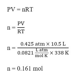 PV nRT PV n = RT 0.425 atm X 10.5 L n = Latm 0.0821 x 338 K mol K n 0.161 mol