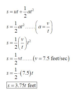 1 s ut at 2 1 a = 2 1 2t 1 s v 2 v7.5 feet/sec) 1 (7.5)t 2 s 3.75t feet