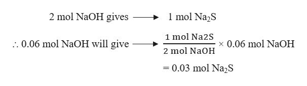 1 mol Na2S 2 mol NaOH gives 1 mol Na2S . 0.06 mol NaOH will give x 0.06 mol NaOH 2 mol NaOH =0.03 mol N22S