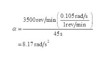 3500rev/min 0.105 rad/s rev/min a 45s =8.17 rad/s