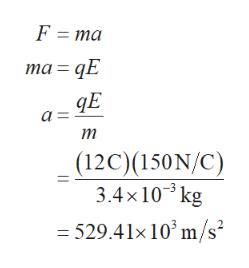F ma та — ДЕ ДЕ т (12C)(150N/C) 3.4x103 kg = 529.41x 103 m/s2