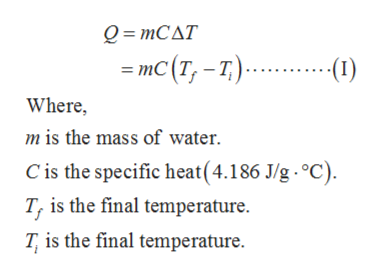 9-тСАТ -тc (т, -т) ..(1) Where, m is the mass of water Cis the specific heat(4.186 J/g. °C) T, is the final temperature. T is the final temperature.