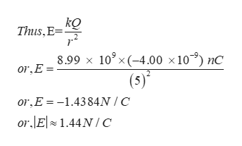 kQ Thus,E 8.99 x 10' x (-4.00 x 10) nC or,E = (5) or,E 1.4384N /C or.E 1.44N/ C