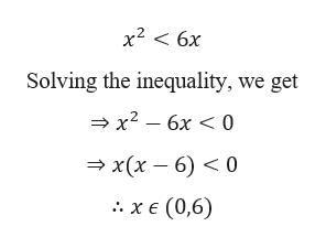 x2 6x Solving the inequality, we get x2 6x< 0 x(x-6) 0 Αχε (0,6)