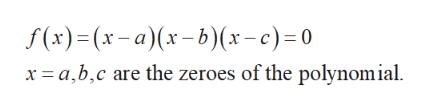 f(x)(x-a) (x-b)(x-e)=0 x abc te zeroes of the polynomial