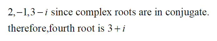 2,-1,3i since complex roots are in conjugate. therefore,fourth root is 3 i