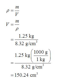 т р 3D V т V = 1.25 kg 8.32 g/cm 1000 g 1.25 kg 1 kg 8.32 g/cm = 150.24 cm3
