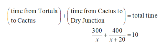 time from Cactus to time from Tortula total time + to Cactus Dry Junction 300 400 = 10 x+ 20 х