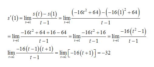 (-16 +64)(-16(1) 64) s'(1) lim-(lim- t1 t 1 t-1 -16 (-1) -16t216 - lim -16t264 16 64 - lim = lim t-1 t-1 t-1 -16(t-1)(t+1) lim[-16(t+1)=- lim 32 t 1