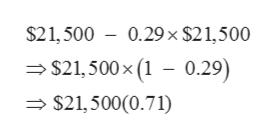 $21,500 0.29x $21,500 $21,500x (1 - 0.29) $21,500(0.71)